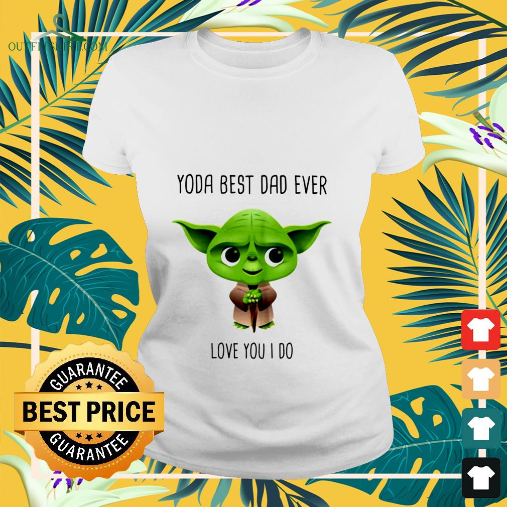 official yoda best dad ever love you i do Ladies tee