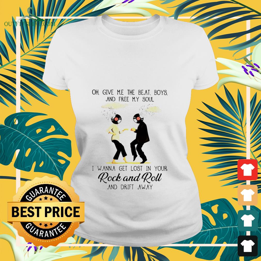 oh give me the beat boys and free my soul i wanna get lost in your rock and roll Ladies tee