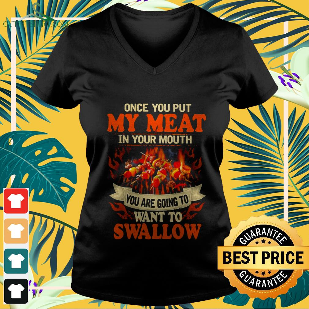 once you put my meat in your mouth you are going to want to swallow V neck t shirt
