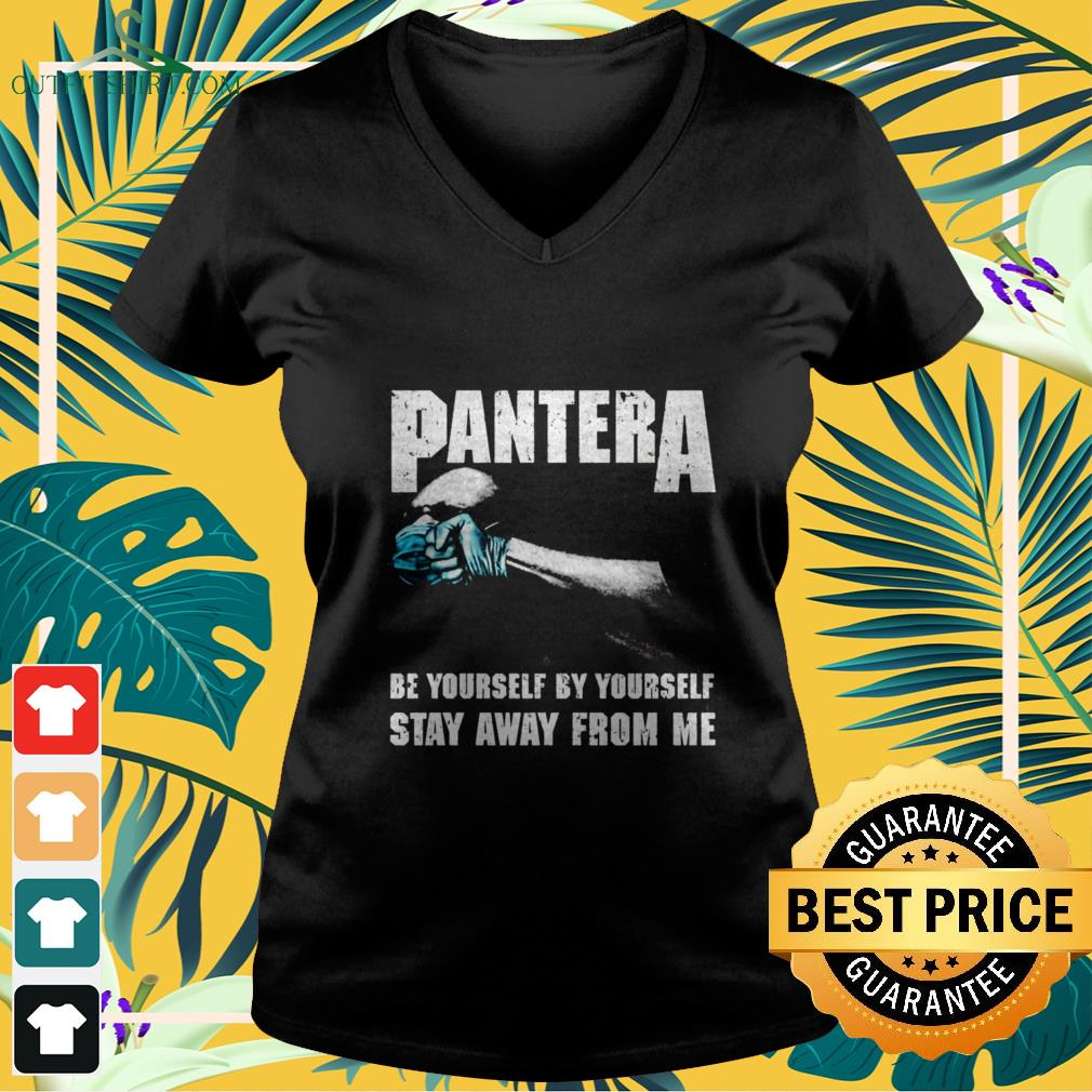 pantera be yourself by yourself stay away from me V neck t shirt