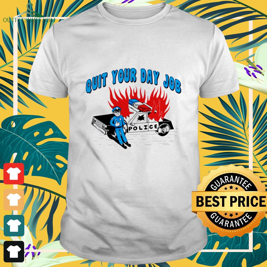 quit your day job T shirt