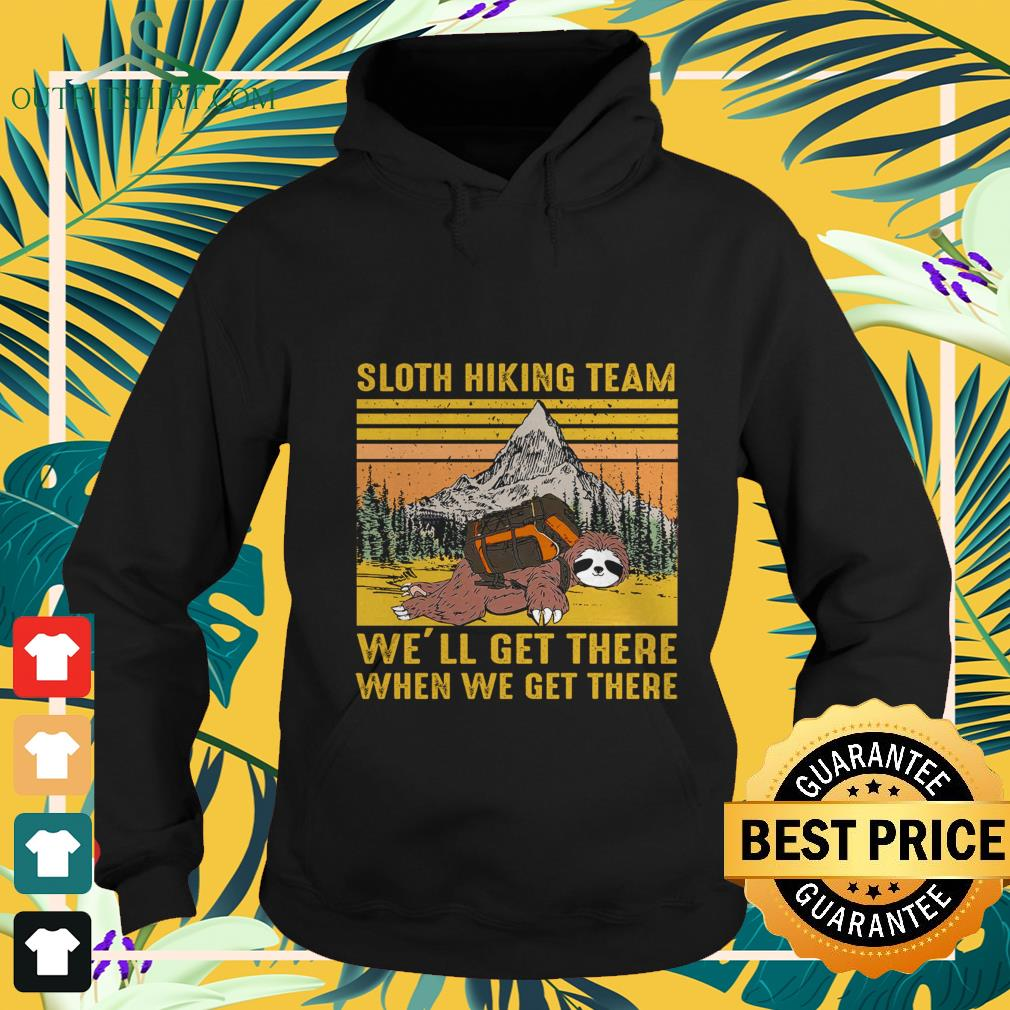 sloth hiking team well get there when we get there vintage Hoodie