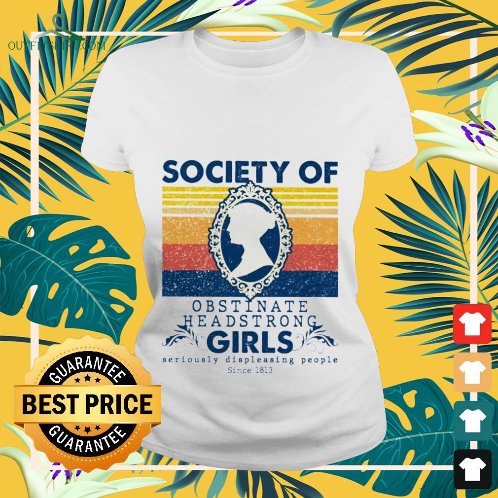 society of obstinate headstrong girls seriously displeasing people since 1813 Ladies tee
