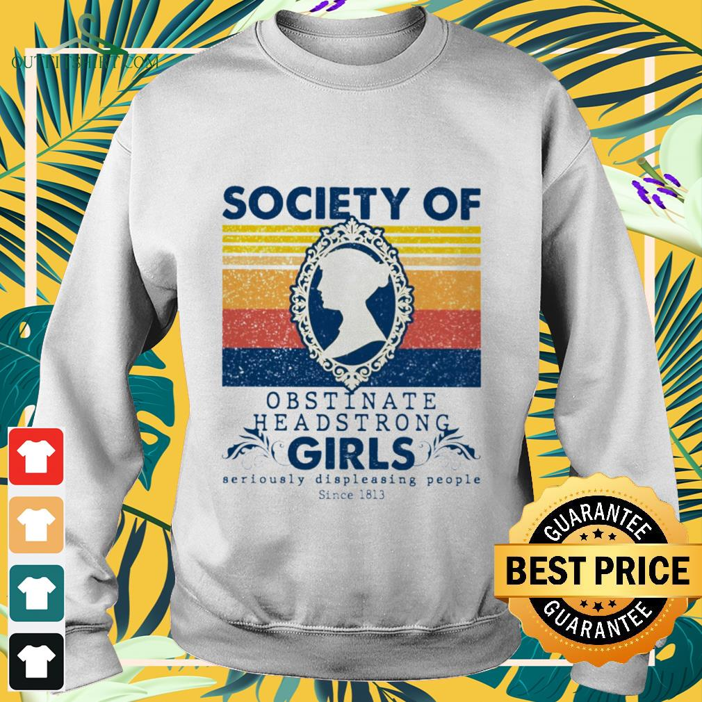 society of obstinate headstrong girls seriously displeasing people since 1813 Sweater