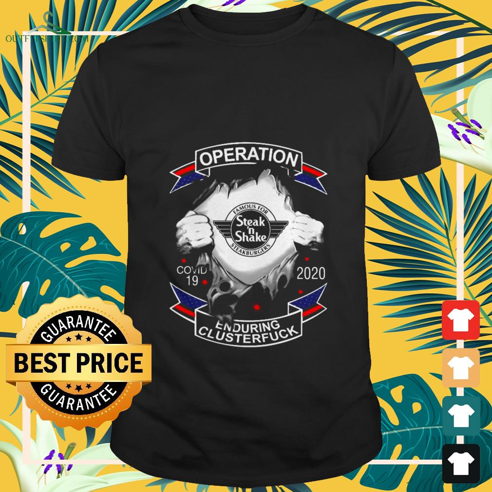steakn shake operation covid 19 enduring clusterfuck T shirt