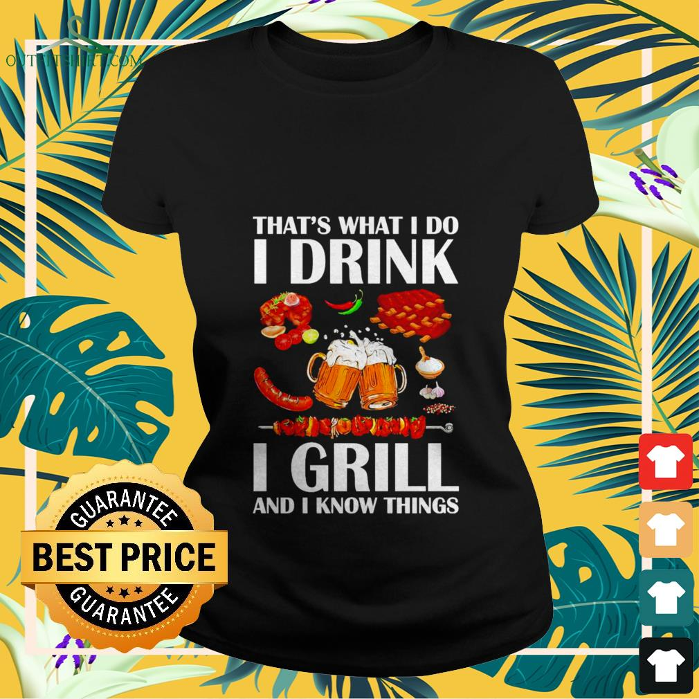 thats what i do i drink i grill and i know things Ladies tee