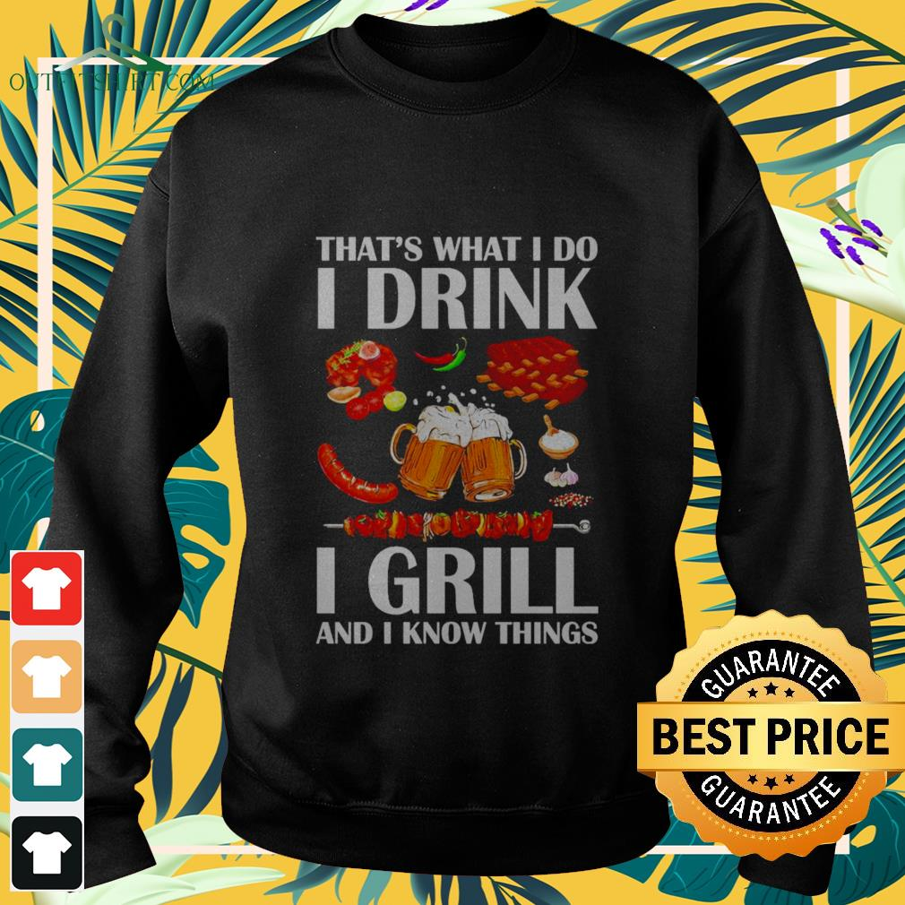 thats what i do i drink i grill and i know things Sweater