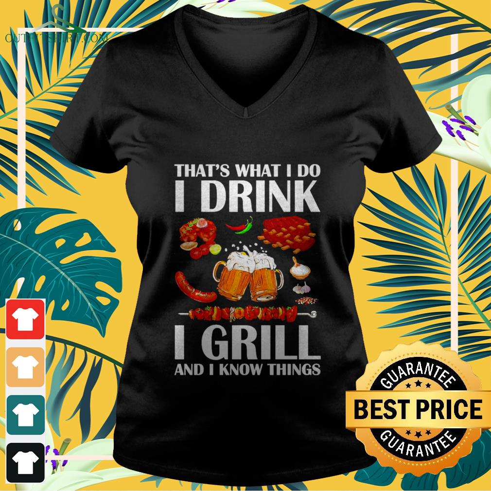 thats what i do i drink i grill and i know things V neck t shirt