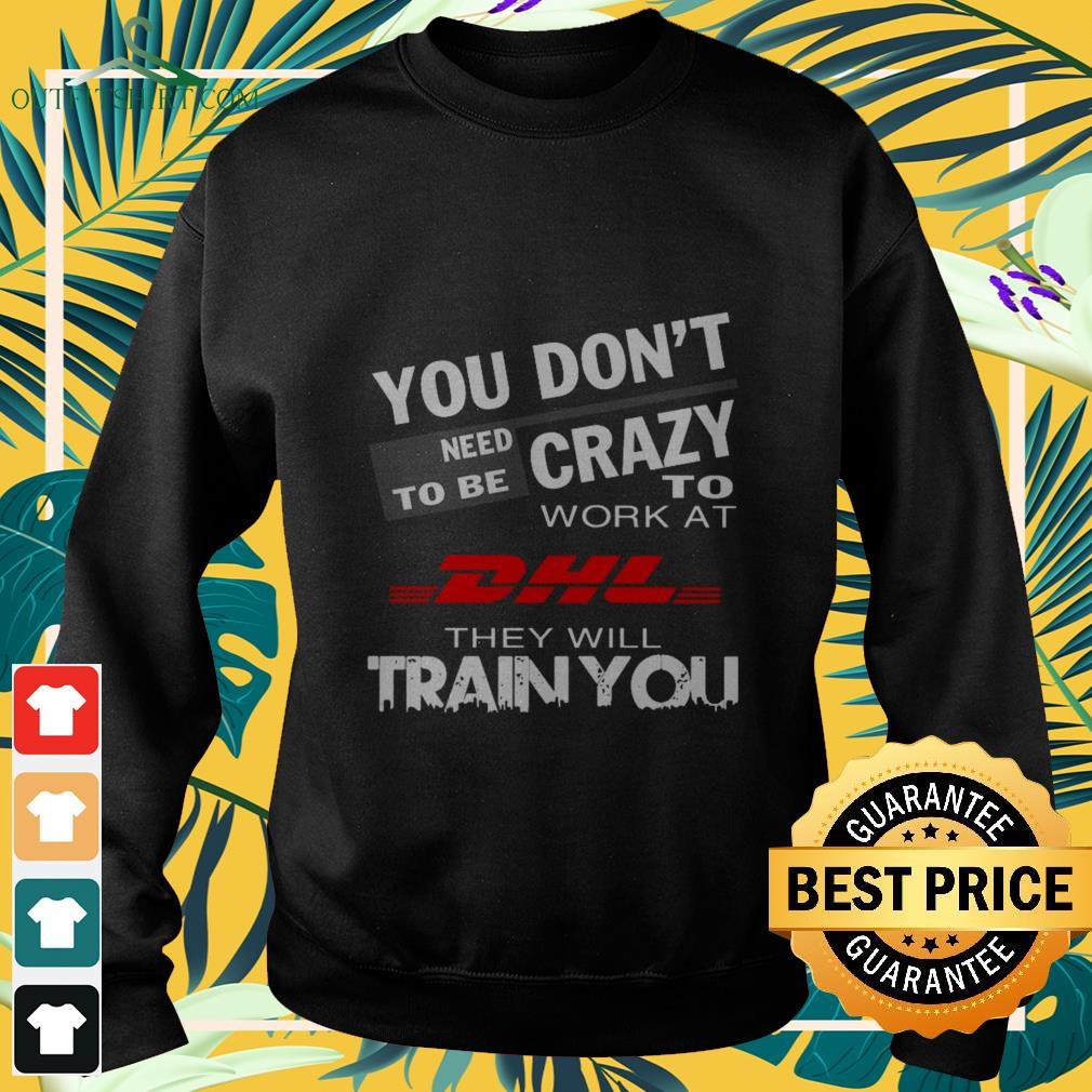 you dont need to be crazy work at dhl they will train you Sweater