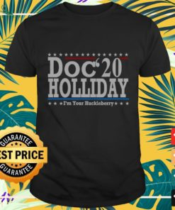 Doc'20 holliday I'm your huckleberry shirt