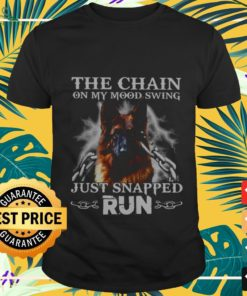 Dog The chain on my mood swing just snapped run shirt