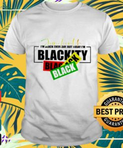 Juneteenth I'm black everyday but today I'm Blackity shirt