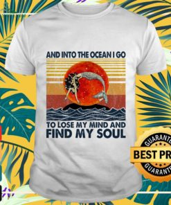 Mermaid and into the ocean I go to lose my mind and find my soul shirt