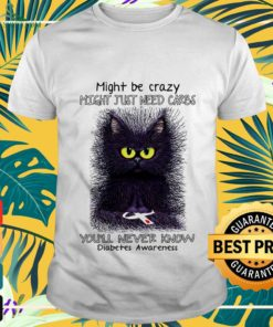 Might be crazy might just need carbs you'll never know Diabetes awareness shirt