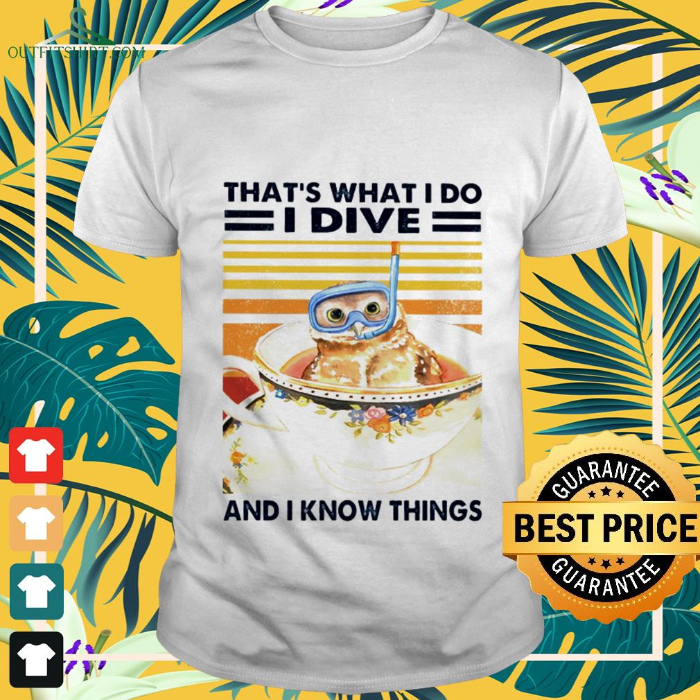 Owl that's what I do I dive and I know things vintage shirt
