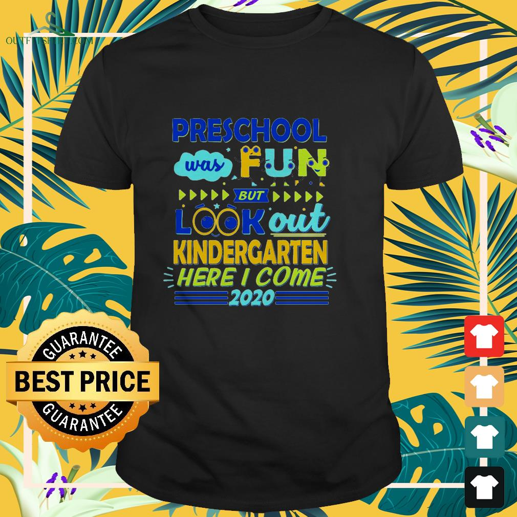 Preschool was fun but look out kindergarten here I come 2020 shirt