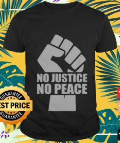 Strong hand no justice no peace racism shirt