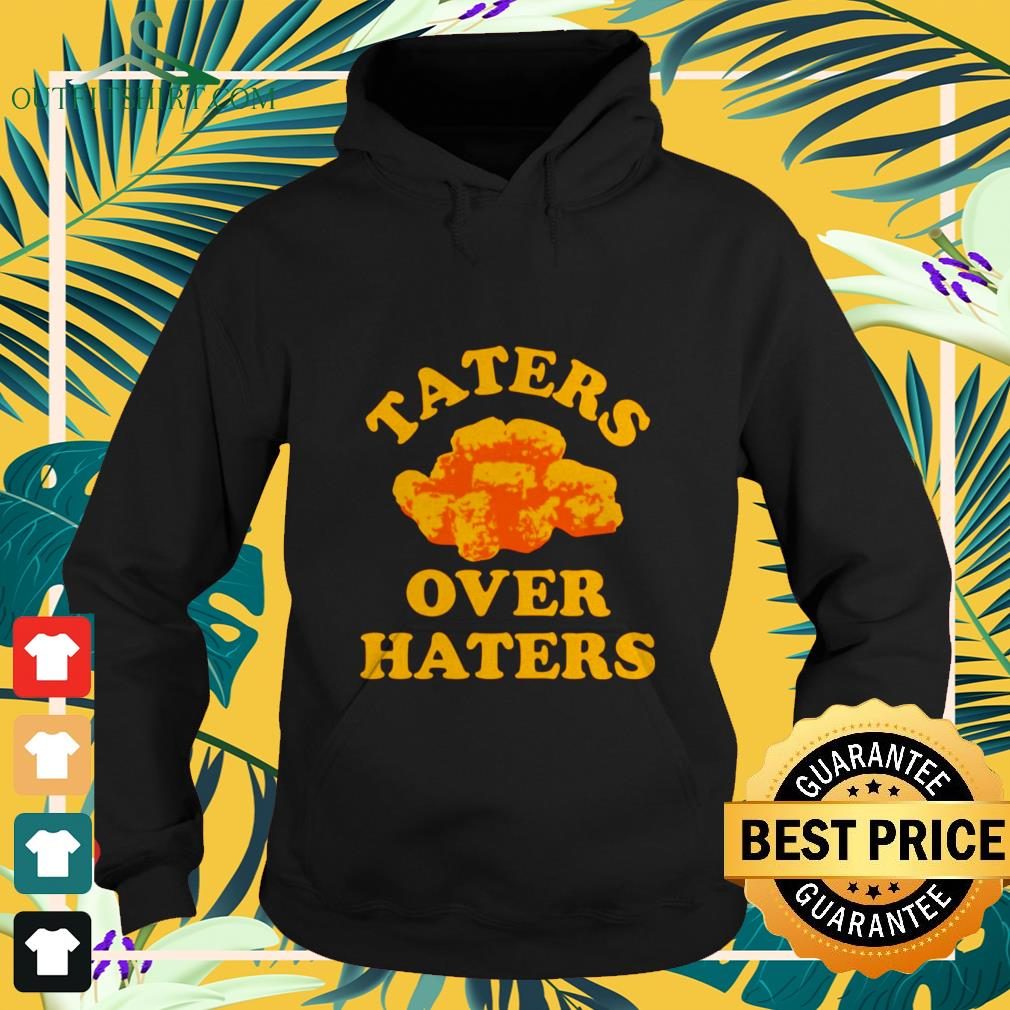 Taters over haters shirt