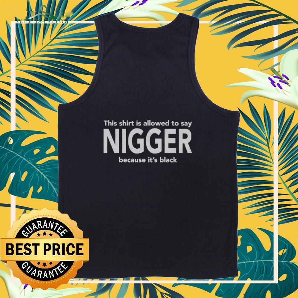 This shirt is allowed to say nigger because it's black shirt