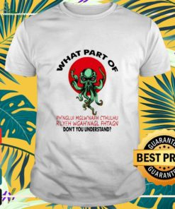 What part of Ph'nglui Mglw'nafh Cthulhu don't you understand shirt