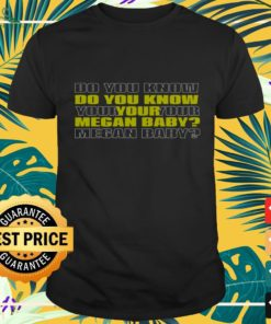 Do you know your Megan baby shirt