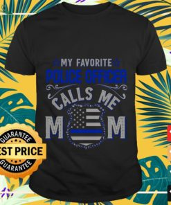 Official My favorite police officer calls me mom shirt