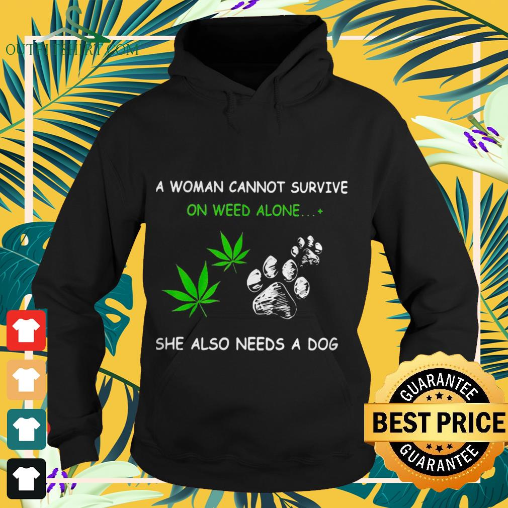 A woman cannot survive on weed alone she also needs a dog Hoodie