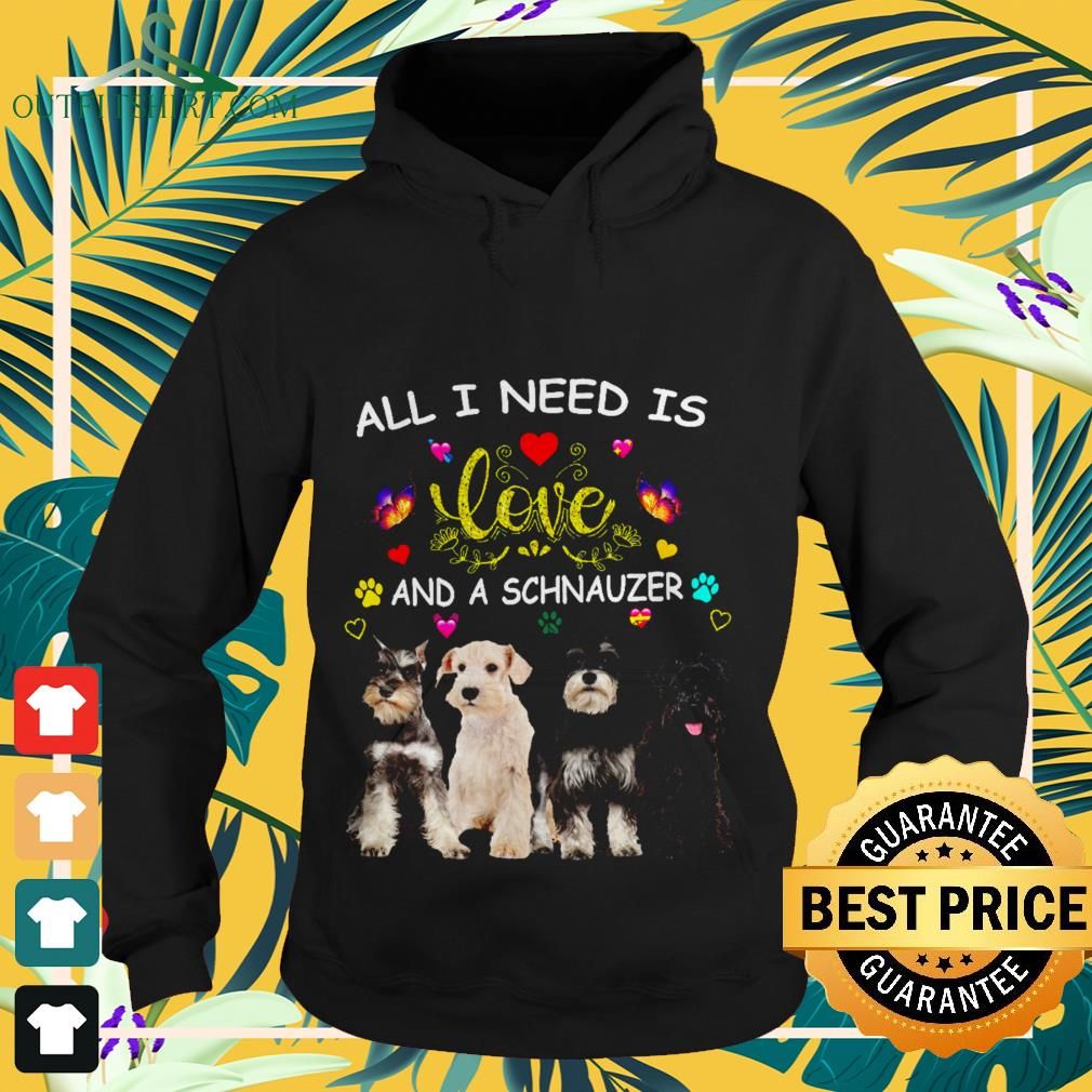 All l need is love and a Schnauzer Hoodie