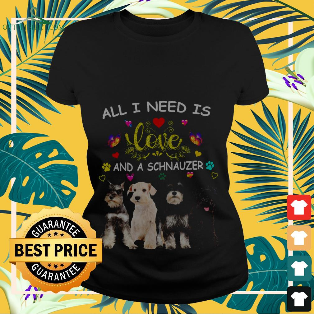 All l need is love and a Schnauzer Ladies-tee
