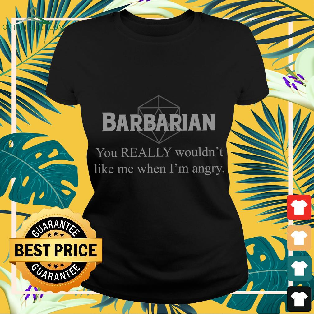 Barbarian you really wouldn't like me when I'm angry Ladies-tee