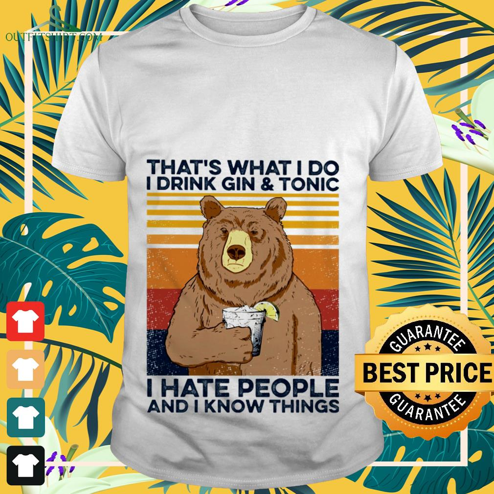 Bear that's what I do I drink Gin and Tonic I hate people and I know things vintage shirt