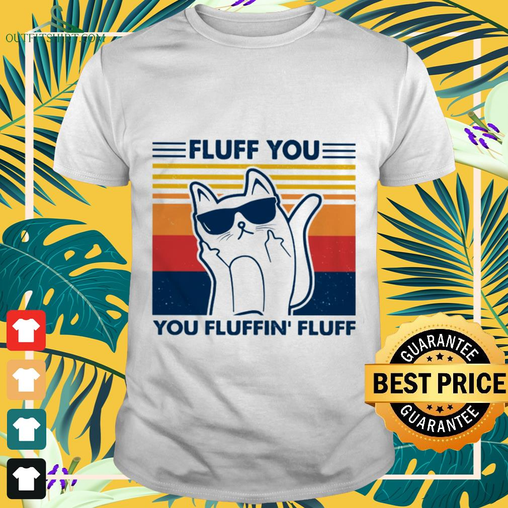 Cat fluff you you fluffin' fluff vintage shirt
