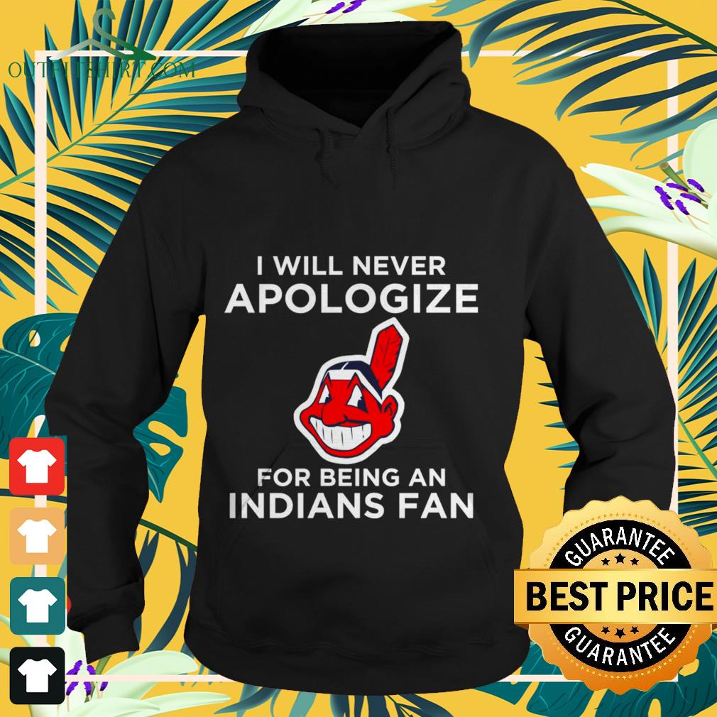 Cleveland Indians I will never apologize for being an indians fan Hoodie