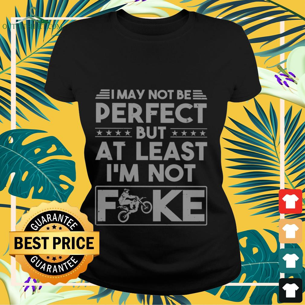 I may not be perfect but at last I'm not fuck biker ladies-tee