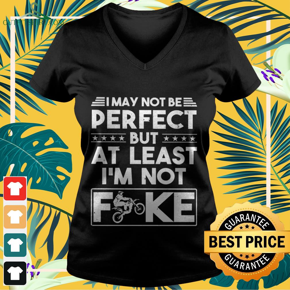 I may not be perfect but at last I'm not fuck biker V-neck t-shirt