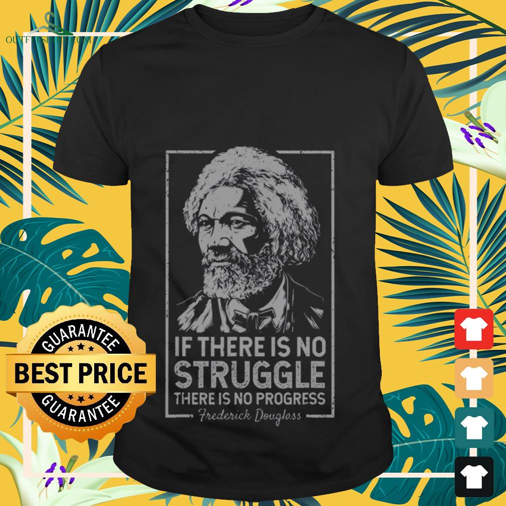 If there is no struggle there is no progress Frederick Douglass shirt