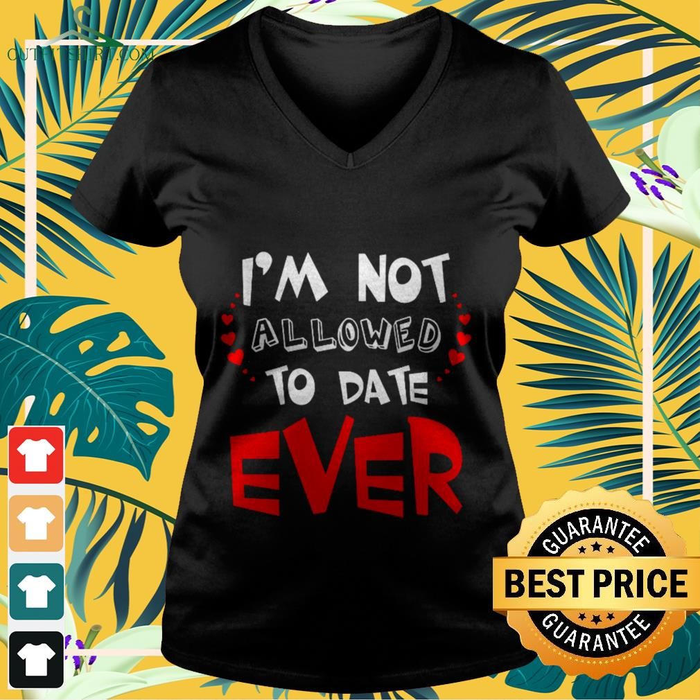 I'm not allowed to date ever  V-neck t-shirt
