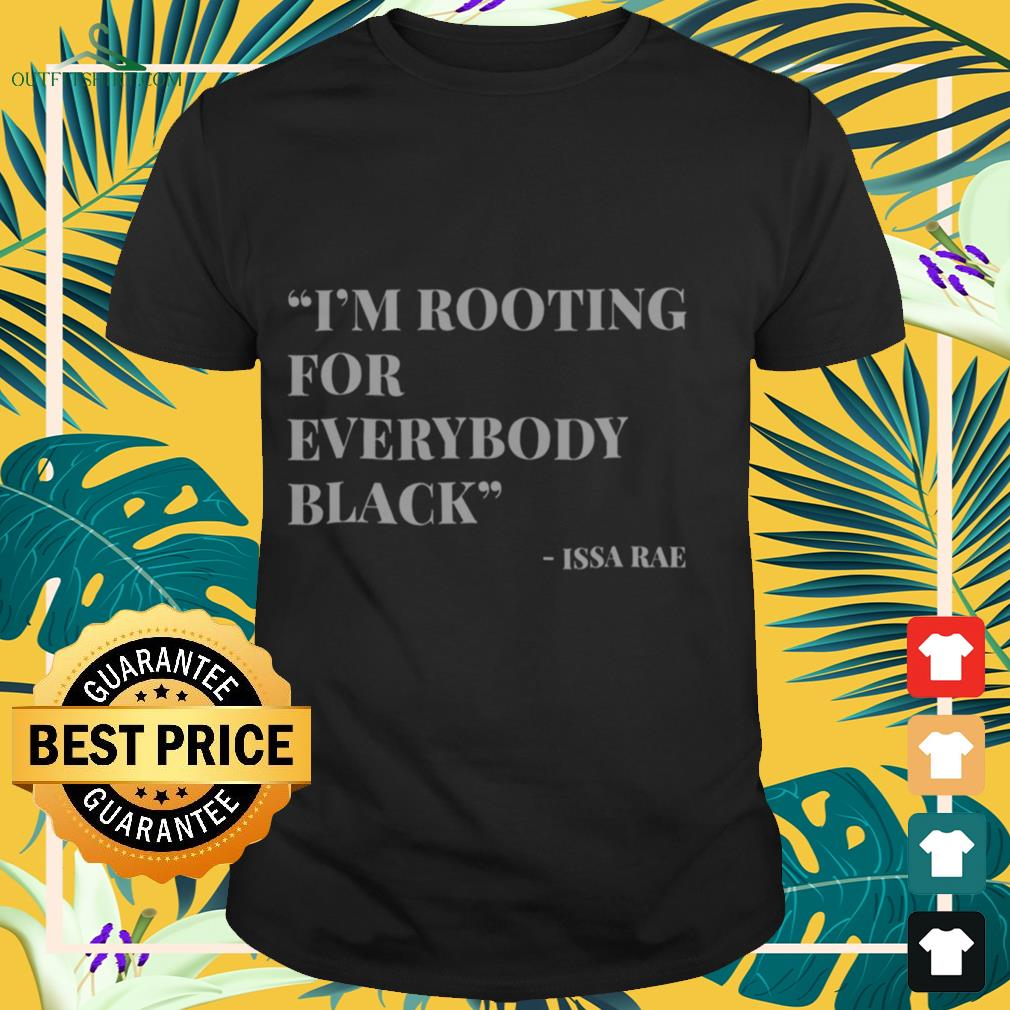 I'm rooting for everybody black Issa Rae shirt