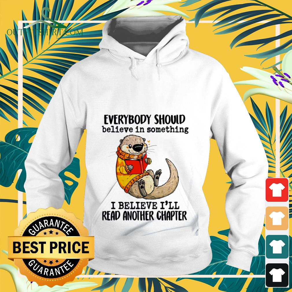 Otter everybody should believe in something I believe I'll read another chapter Hoodie