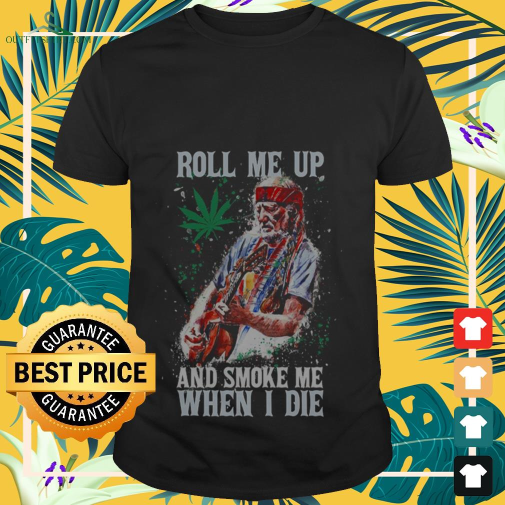 Willie Nelson Roll me up and smoke me when I die shirt