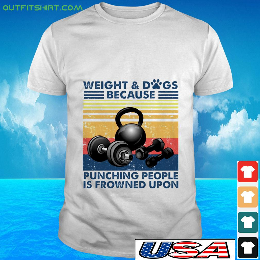 Weight Dogs because punching people is frowned upon t-shirt