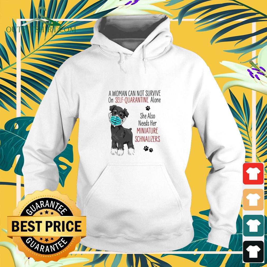 A woman can not survive on self-quarantine alone she also needs her Miniature Schnauzers covid-19 hoodie