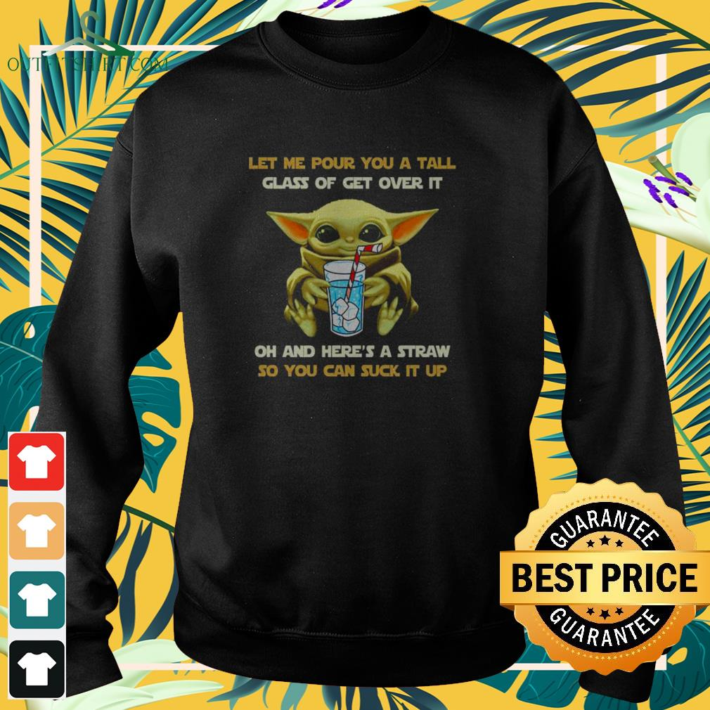 Baby Yoda Let me pour you a tall glass of get over it sweater