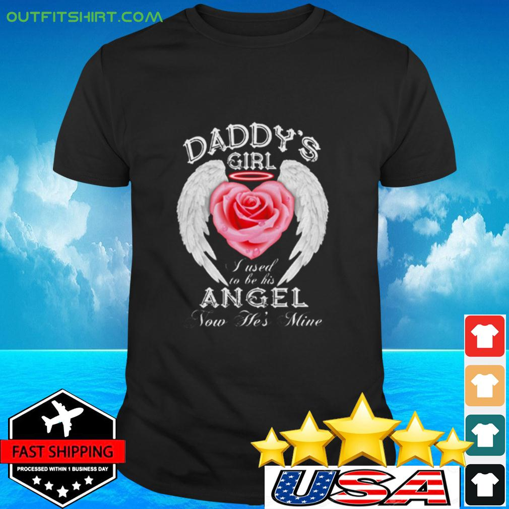 Daddy's Girl I Used To Be His Angel Now He's Mine t-shirt