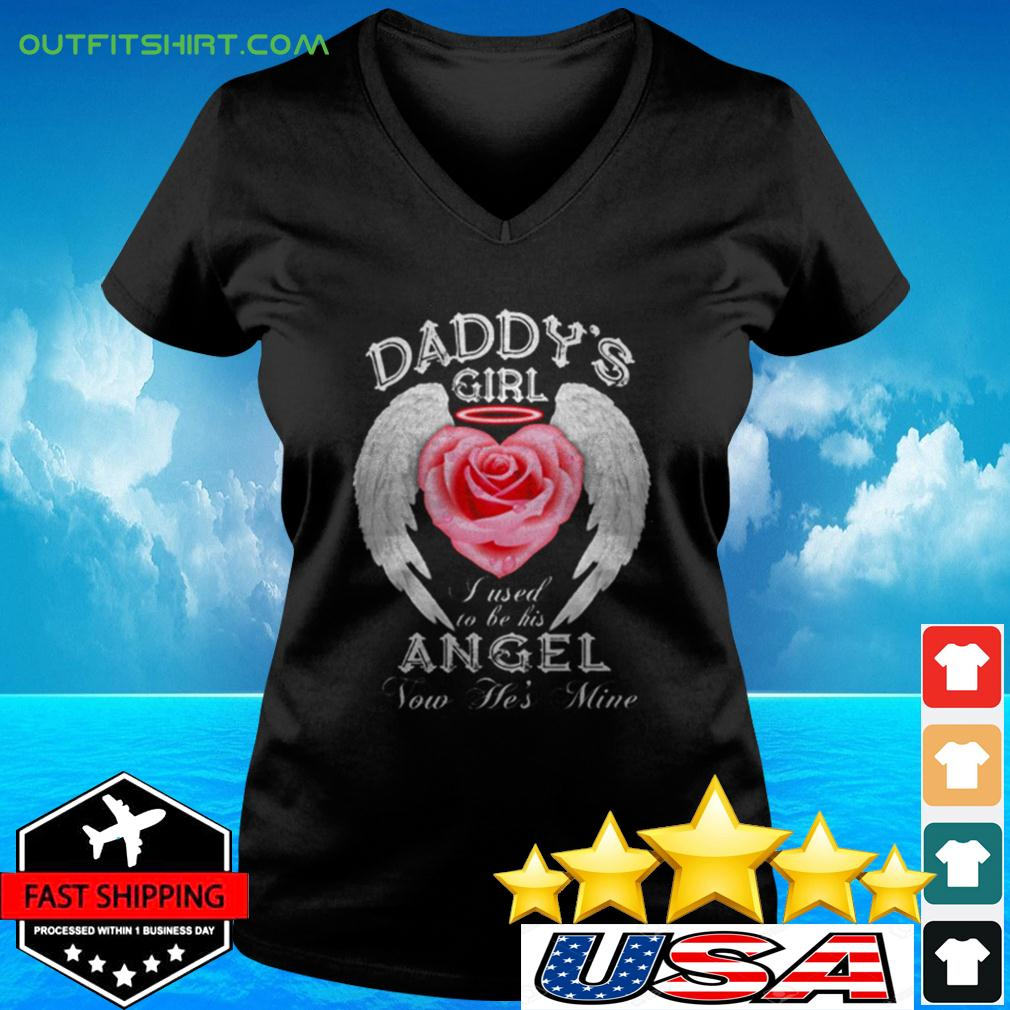Daddy's Girl I Used To Be His Angel Now He's Mine v-neck t-shirt