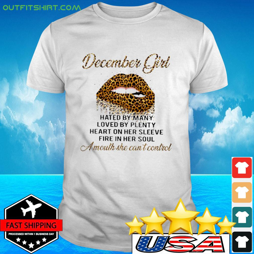 December Girl hated by many loved by plenty heart on her sleeve fire in her soul t-shirt