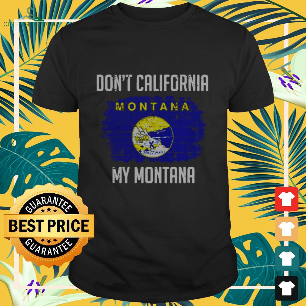 Don't California my montana flag t-shirt