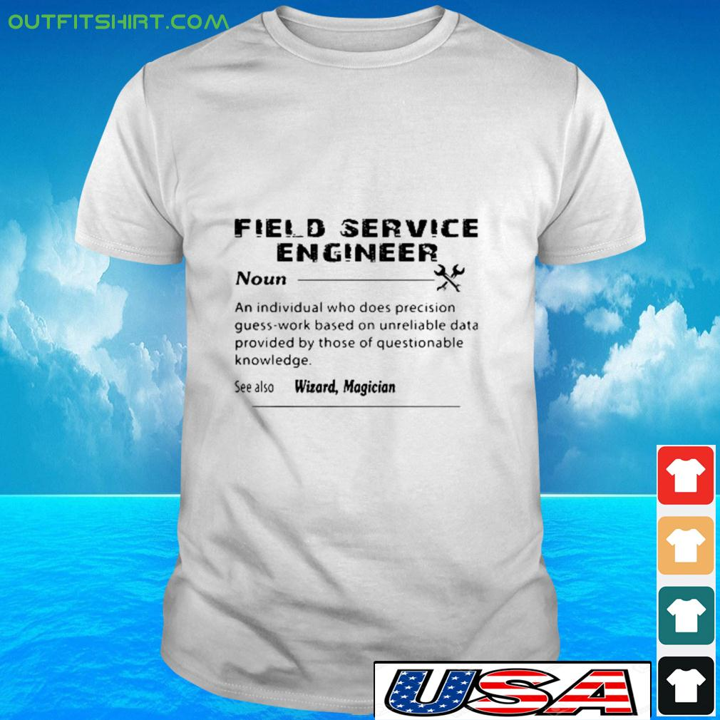 Field sercice engineer noun an individual who does precision guees-work based t-shirt