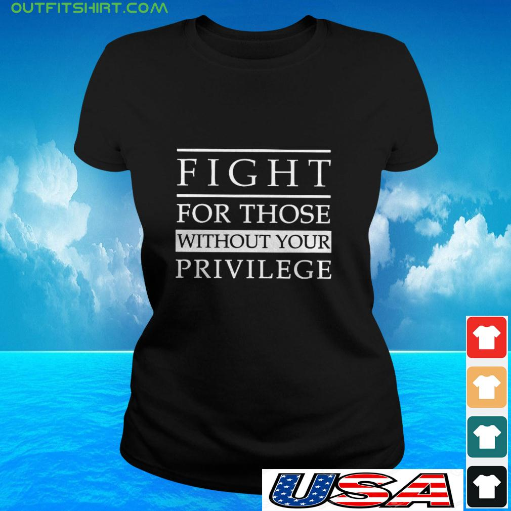 Fight for those without your privilege ladies-tee