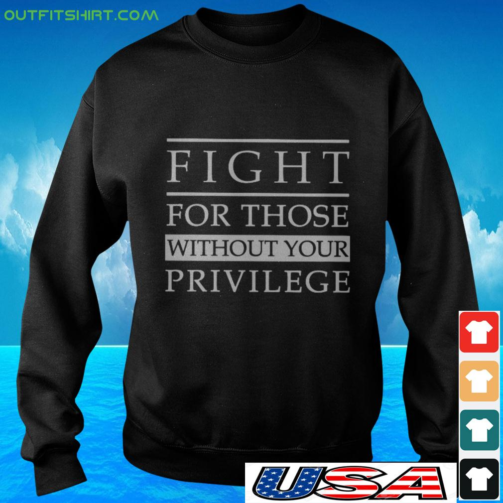 Fight for those without your privilege sweater